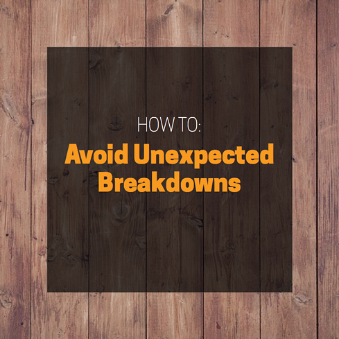 How to avoid unexpected breakdowns