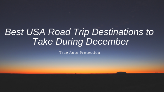 Best ROAD TRIPS TO TAKE DURING DECEMBER